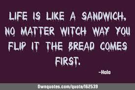 life is like a sandwhich